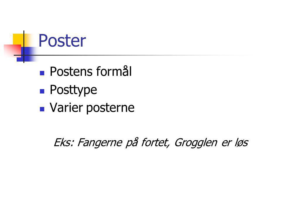 Poster Postens formål Posttype Varier posterne Eks: Fangerne på fortet, Grogglen er løs