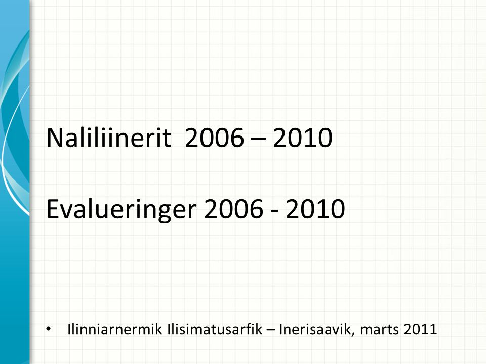 Naliliinerit 2006 – 2010 Evalueringer 2006 - 2010 Ilinniarnermik Ilisimatusarfik – Inerisaavik, marts 2011