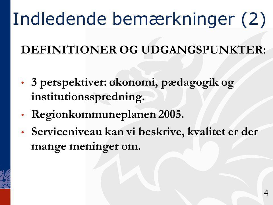 Indledende bemærkninger (2) DEFINITIONER OG UDGANGSPUNKTER: 3 perspektiver: økonomi, pædagogik og institutionsspredning.