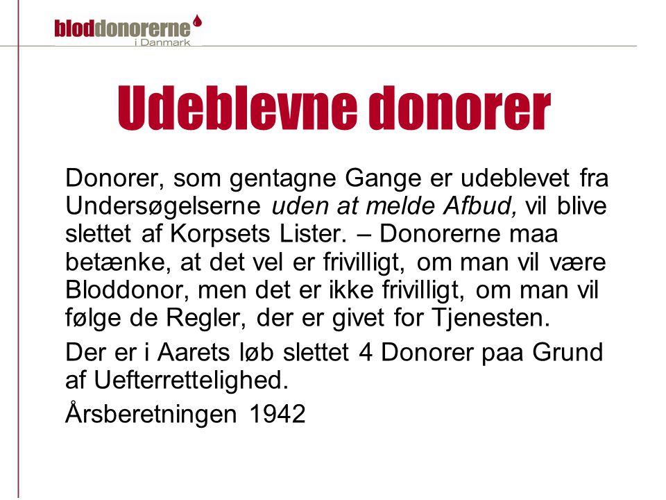Udeblevne donorer Donorer, som gentagne Gange er udeblevet fra Undersøgelserne uden at melde Afbud, vil blive slettet af Korpsets Lister.
