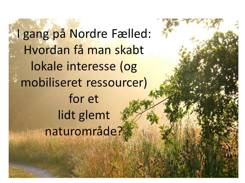 I gang på Nordre Fælled: Hvordan få man skabt lokale interesse (og mobiliseret ressourcer) for et lidt glemt naturområde