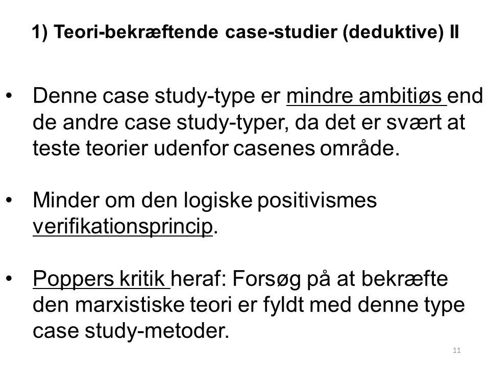 1) Teori-bekræftende case-studier (deduktive) II Denne case study-type er mindre ambitiøs end de andre case study-typer, da det er svært at teste teorier udenfor casenes område.