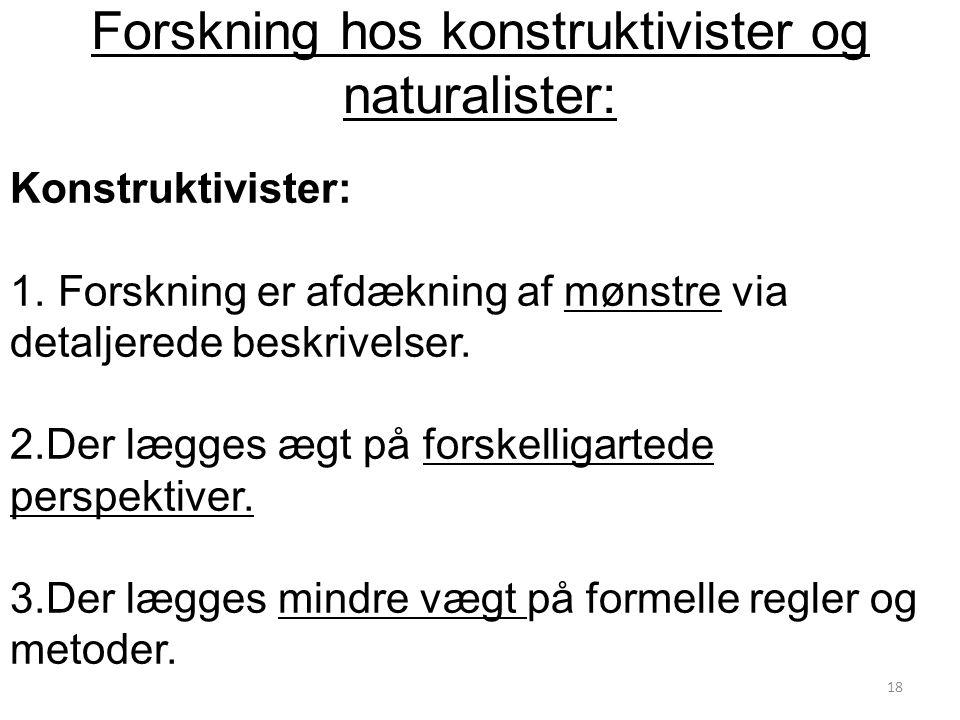 Forskning hos konstruktivister og naturalister: Konstruktivister: 1.