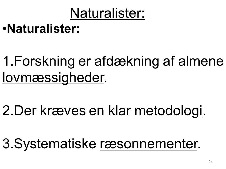 Naturalister: 1.Forskning er afdækning af almene lovmæssigheder.