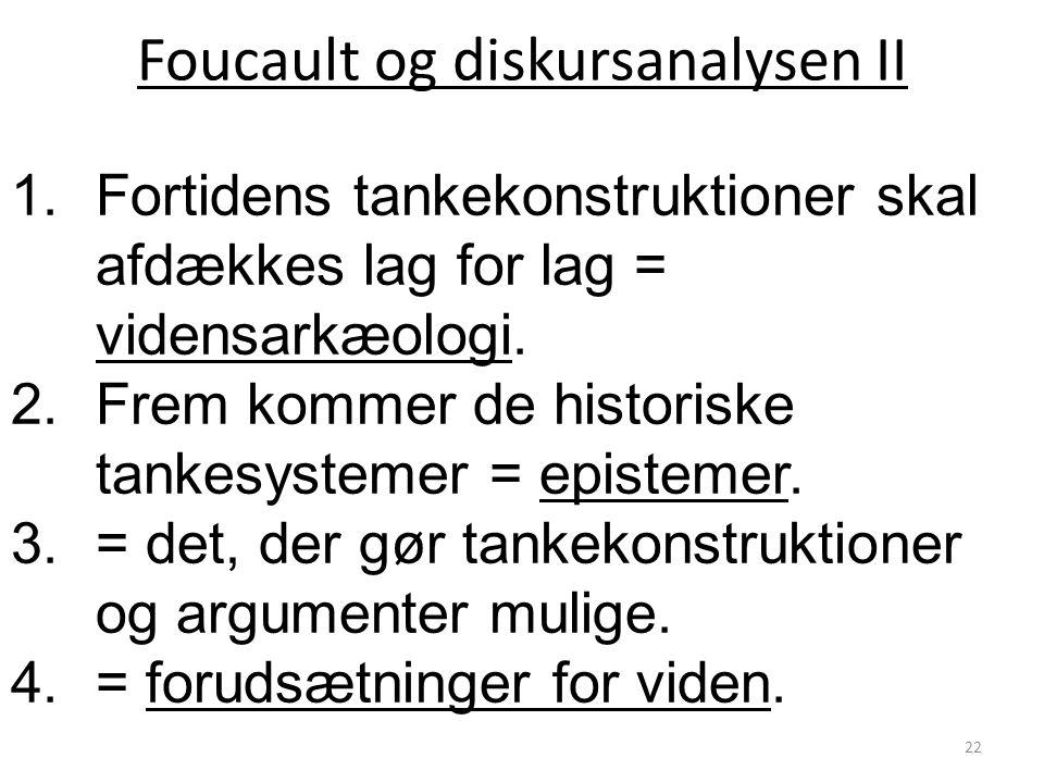 Foucault og diskursanalysen II 1.Fortidens tankekonstruktioner skal afdækkes lag for lag = vidensarkæologi.