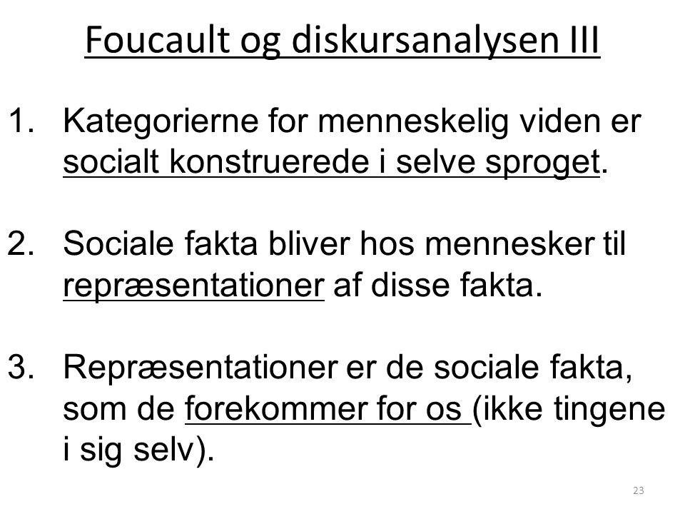 Foucault og diskursanalysen III 1.Kategorierne for menneskelig viden er socialt konstruerede i selve sproget.