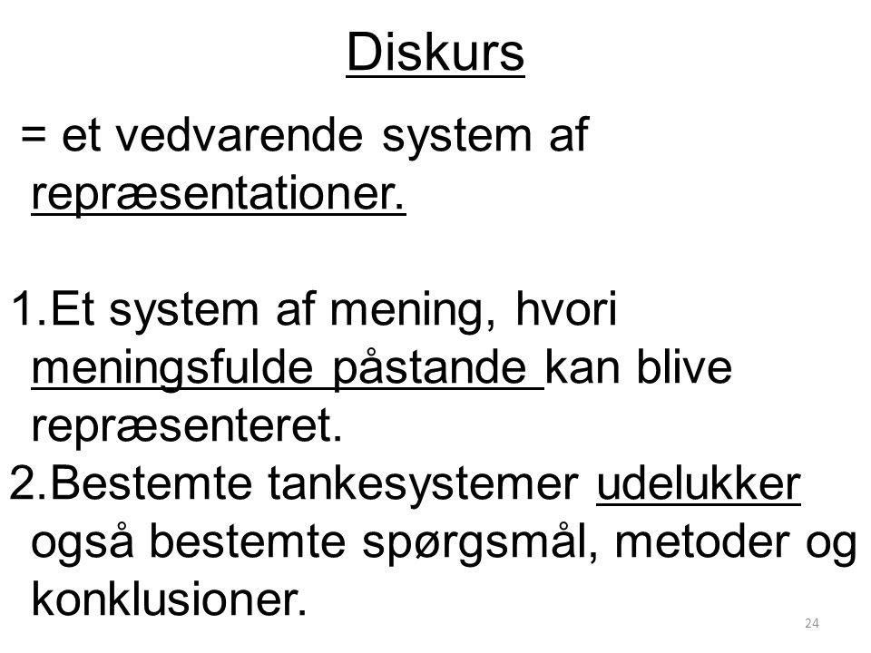 Diskurs = et vedvarende system af repræsentationer.