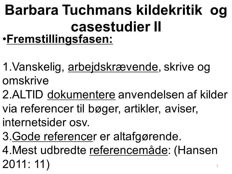 Barbara Tuchmans kildekritik og casestudier II Fremstillingsfasen: 1.Vanskelig, arbejdskrævende, skrive og omskrive 2.ALTID dokumentere anvendelsen af kilder via referencer til bøger, artikler, aviser, internetsider osv.