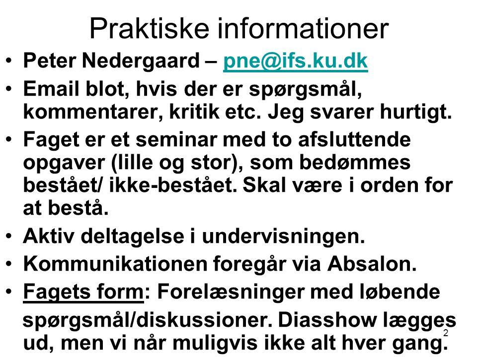 Praktiske informationer Peter Nedergaard – pne@ifs.ku.dkpne@ifs.ku.dk Email blot, hvis der er spørgsmål, kommentarer, kritik etc.