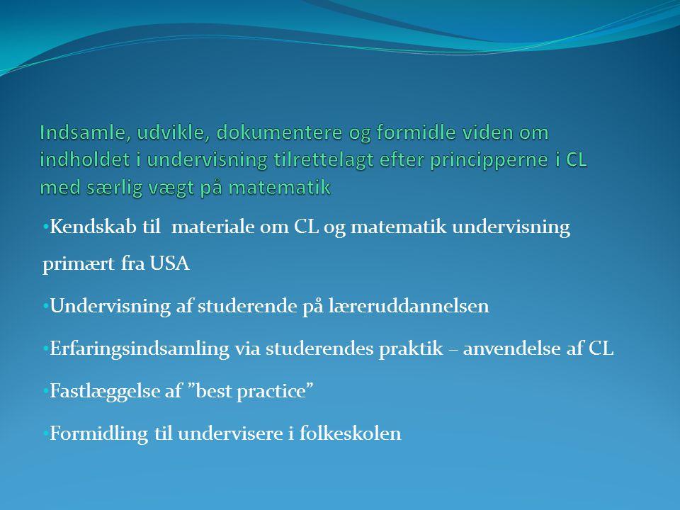 Kendskab til materiale om CL og matematik undervisning primært fra USA Undervisning af studerende på læreruddannelsen Erfaringsindsamling via studerendes praktik – anvendelse af CL Fastlæggelse af best practice Formidling til undervisere i folkeskolen