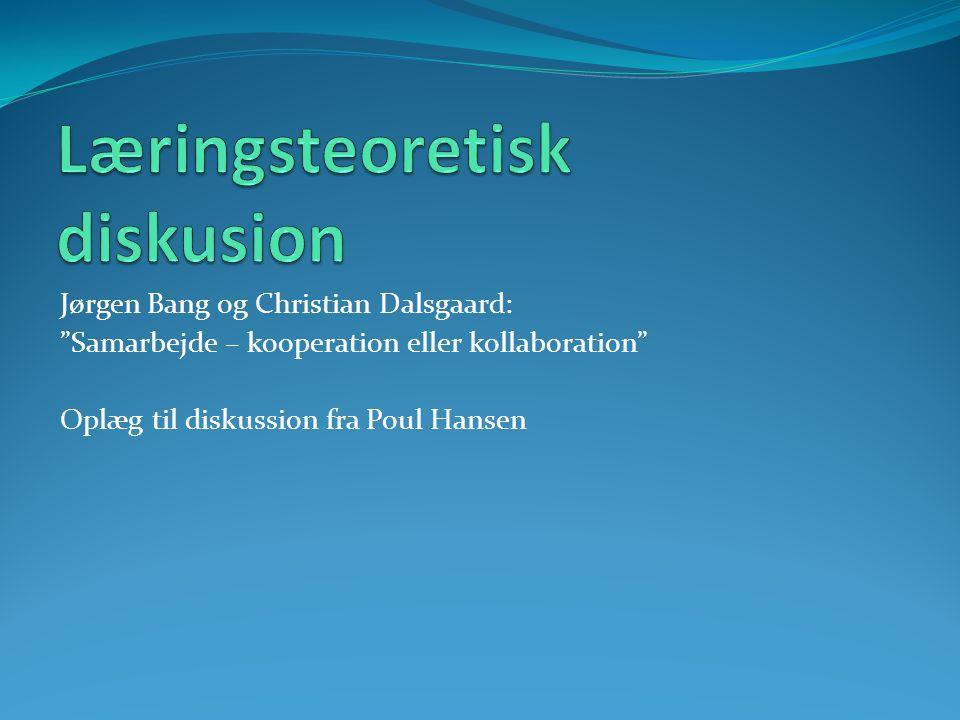 Jørgen Bang og Christian Dalsgaard: Samarbejde – kooperation eller kollaboration Oplæg til diskussion fra Poul Hansen