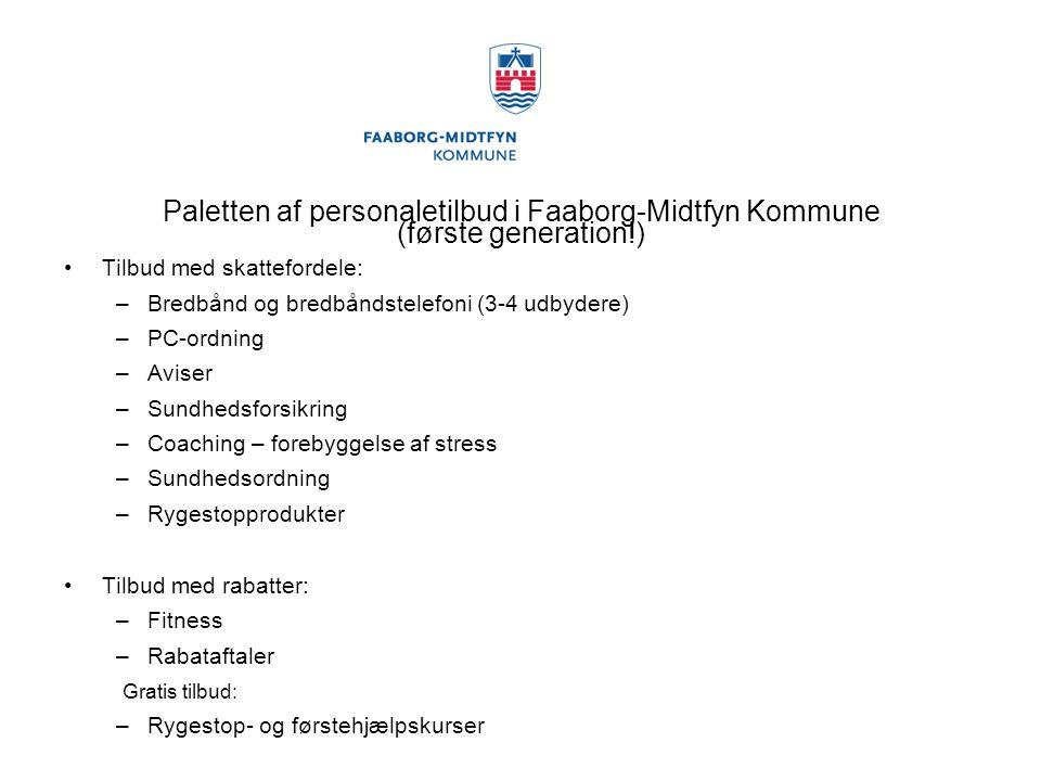 Paletten af personaletilbud i Faaborg-Midtfyn Kommune (første generation!) Tilbud med skattefordele: –Bredbånd og bredbåndstelefoni (3-4 udbydere) –PC-ordning –Aviser –Sundhedsforsikring –Coaching – forebyggelse af stress –Sundhedsordning –Rygestopprodukter Tilbud med rabatter: –Fitness –Rabataftaler Gratis tilbud: –Rygestop- og førstehjælpskurser