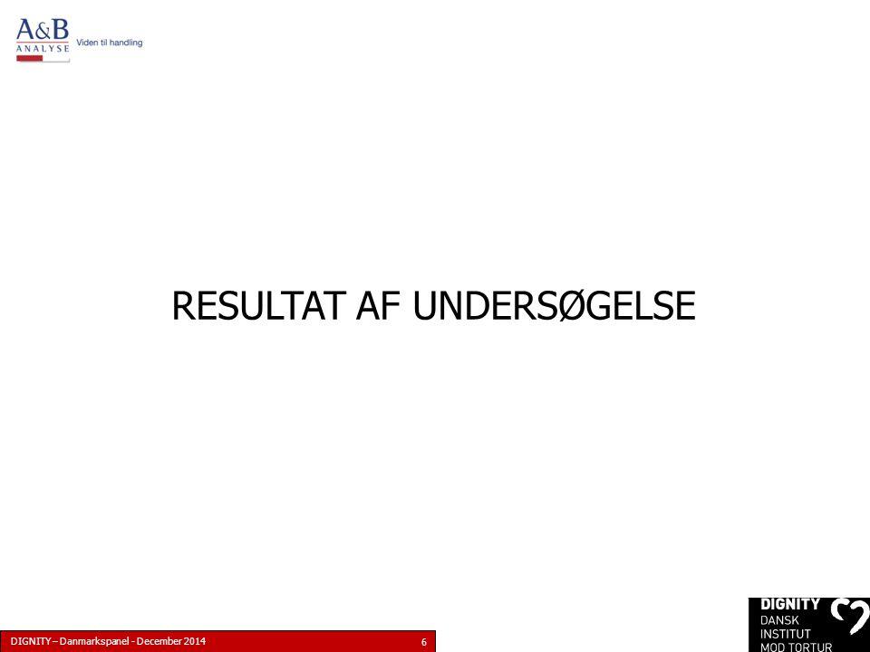 DIGNITY – Danmarkspanel - December 2014 6 RESULTAT AF UNDERSØGELSE