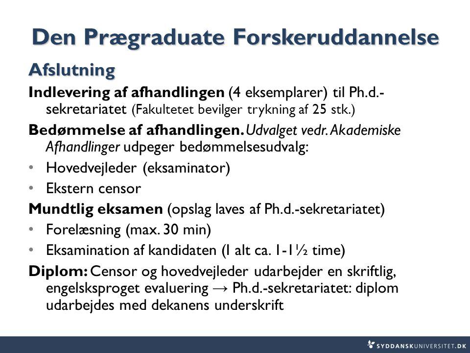 Den Prægraduate Forskeruddannelse Afslutning Indlevering af afhandlingen (4 eksemplarer) til Ph.d.- sekretariatet (Fakultetet bevilger trykning af 25 stk.) Bedømmelse af afhandlingen.