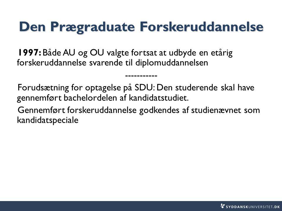 Den Prægraduate Forskeruddannelse 1997: Både AU og OU valgte fortsat at udbyde en etårig forskeruddannelse svarende til diplomuddannelsen ----------- Forudsætning for optagelse på SDU: Den studerende skal have gennemført bachelordelen af kandidatstudiet.