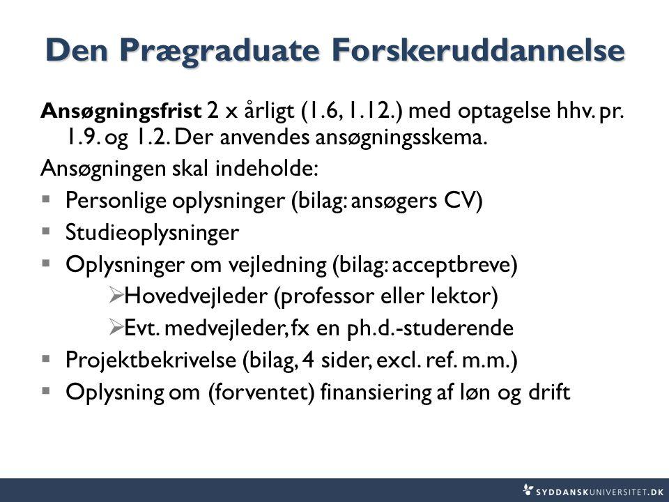 Den Prægraduate Forskeruddannelse Ansøgningsfrist 2 x årligt (1.6, 1.12.) med optagelse hhv.