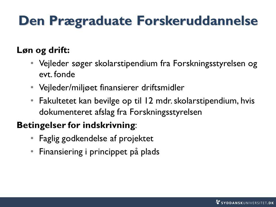 Den Prægraduate Forskeruddannelse Løn og drift: Vejleder søger skolarstipendium fra Forskningsstyrelsen og evt.