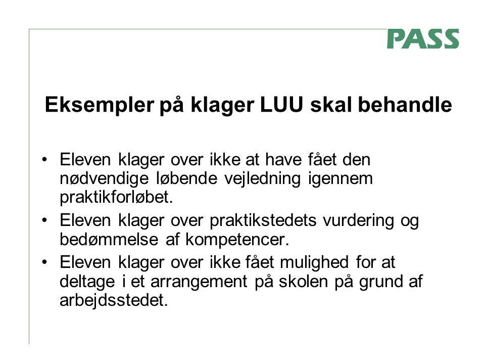 Eksempler på klager LUU skal behandle Eleven klager over ikke at have fået den nødvendige løbende vejledning igennem praktikforløbet.