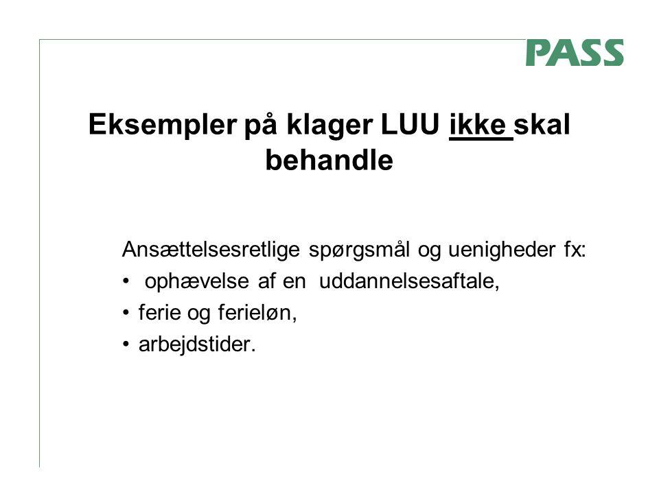Eksempler på klager LUU ikke skal behandle Ansættelsesretlige spørgsmål og uenigheder fx: ophævelse af en uddannelsesaftale, ferie og ferieløn, arbejdstider.