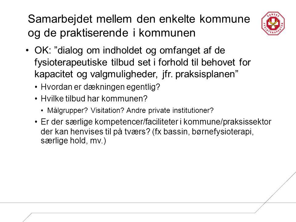 Samarbejdet mellem den enkelte kommune og de praktiserende i kommunen OK: dialog om indholdet og omfanget af de fysioterapeutiske tilbud set i forhold til behovet for kapacitet og valgmuligheder, jfr.