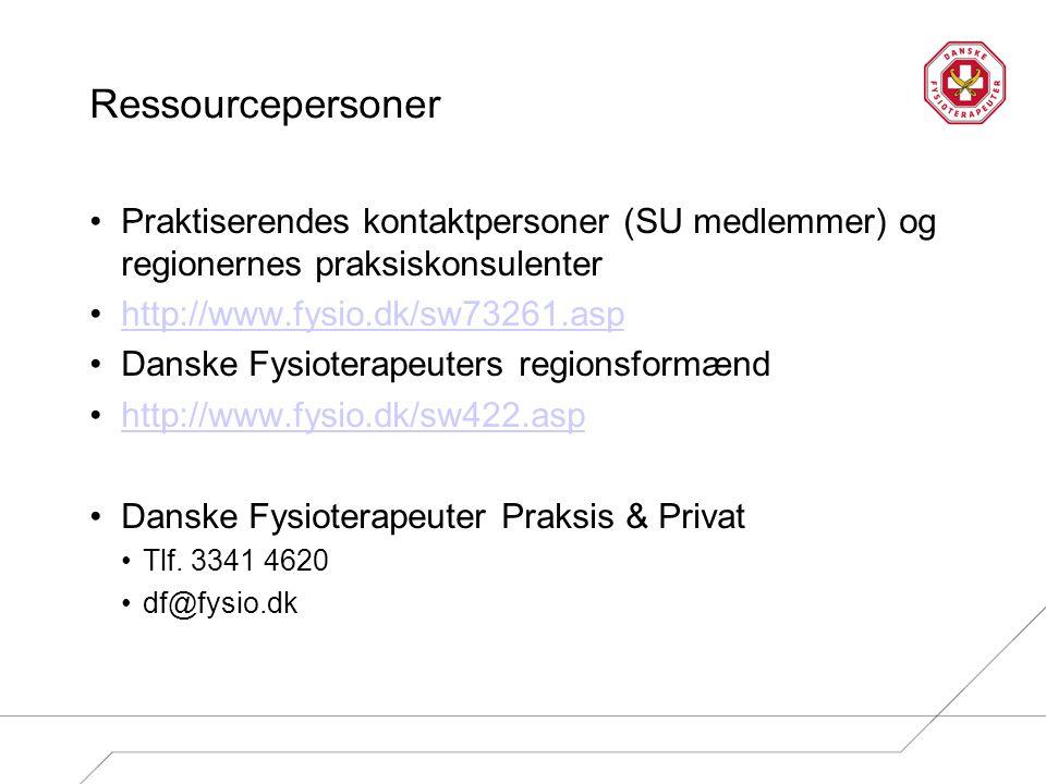 Ressourcepersoner Praktiserendes kontaktpersoner (SU medlemmer) og regionernes praksiskonsulenter http://www.fysio.dk/sw73261.asp Danske Fysioterapeuters regionsformænd http://www.fysio.dk/sw422.asp Danske Fysioterapeuter Praksis & Privat Tlf.