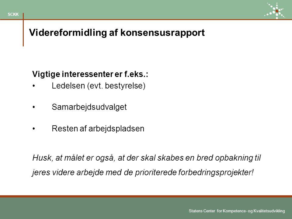 Statens Center for Kompetence- og Kvalitetsudvikling SCKK Videreformidling af konsensusrapport Vigtige interessenter er f.eks.: Ledelsen (evt.