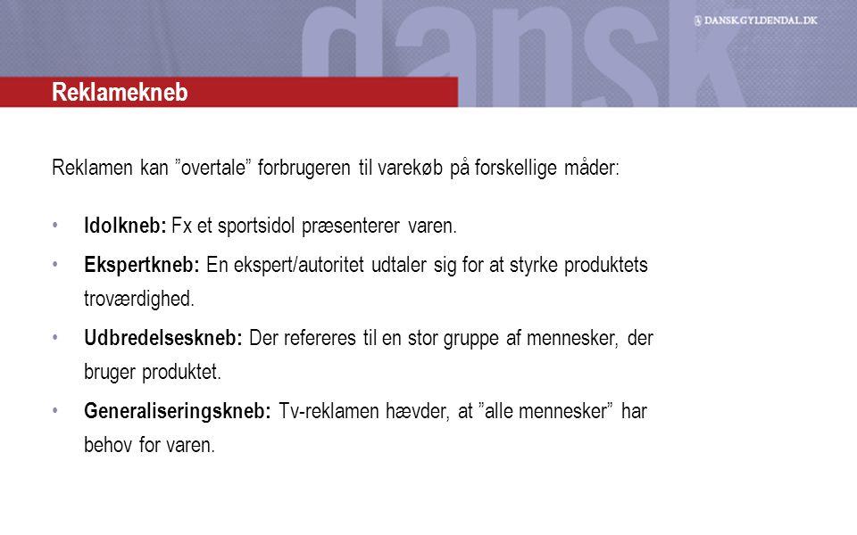 Reklamekneb Reklamen kan overtale forbrugeren til varekøb på forskellige måder: Idolkneb: Fx et sportsidol præsenterer varen.