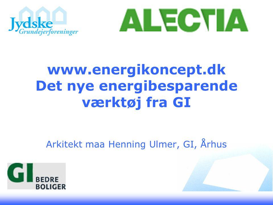 www.energikoncept.dk Det nye energibesparende værktøj fra GI Arkitekt maa Henning Ulmer, GI, Århus