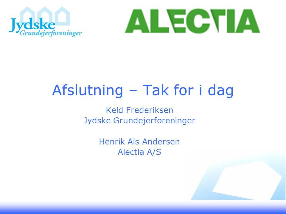 Afslutning – Tak for i dag Keld Frederiksen Jydske Grundejerforeninger Henrik Als Andersen Alectia A/S