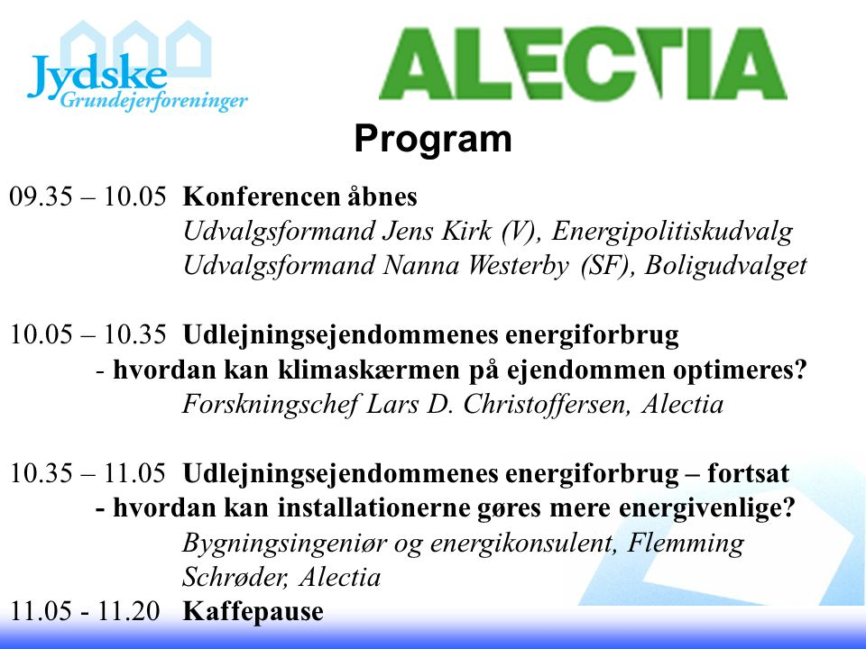 Program 09.35 – 10.05Konferencen åbnes Udvalgsformand Jens Kirk (V), Energipolitiskudvalg Udvalgsformand Nanna Westerby (SF), Boligudvalget 10.05 – 10.35Udlejningsejendommenes energiforbrug - hvordan kan klimaskærmen på ejendommen optimeres.