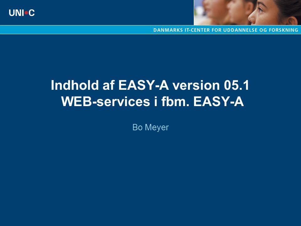 Indhold af EASY-A version 05.1 WEB-services i fbm. EASY-A Bo Meyer