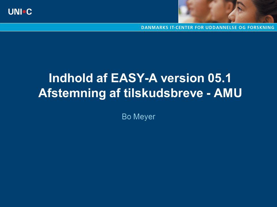 Indhold af EASY-A version 05.1 Afstemning af tilskudsbreve - AMU Bo Meyer
