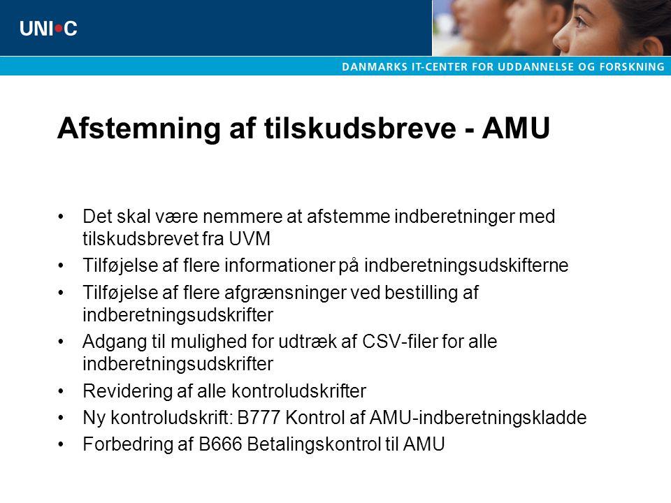 Afstemning af tilskudsbreve - AMU Det skal være nemmere at afstemme indberetninger med tilskudsbrevet fra UVM Tilføjelse af flere informationer på indberetningsudskifterne Tilføjelse af flere afgrænsninger ved bestilling af indberetningsudskrifter Adgang til mulighed for udtræk af CSV-filer for alle indberetningsudskrifter Revidering af alle kontroludskrifter Ny kontroludskrift: B777 Kontrol af AMU-indberetningskladde Forbedring af B666 Betalingskontrol til AMU