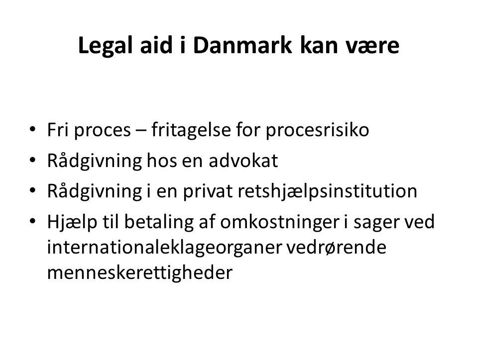 Legal aid i Danmark kan være Fri proces – fritagelse for procesrisiko Rådgivning hos en advokat Rådgivning i en privat retshjælpsinstitution Hjælp til betaling af omkostninger i sager ved internationaleklageorganer vedrørende menneskerettigheder
