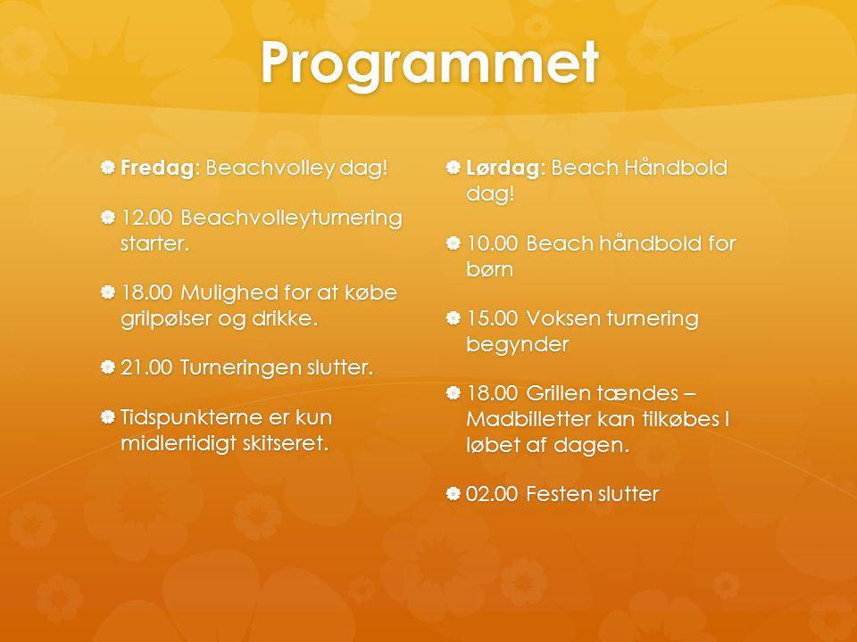 Programmet  Fredag : Beachvolley dag.  12.00 Beachvolleyturnering starter.