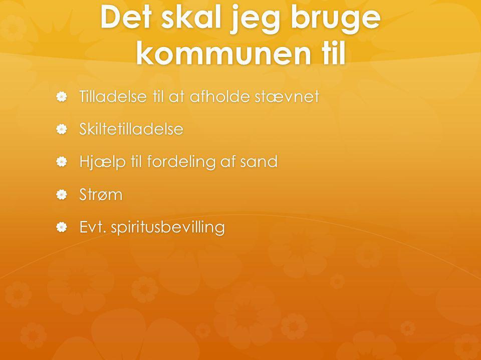 Det skal jeg bruge kommunen til  Tilladelse til at afholde stævnet  Skiltetilladelse  Hjælp til fordeling af sand  Strøm  Evt.