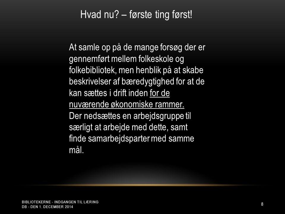 BIBLIOTEKERNE - INDGANGEN TIL LÆRING DB - DEN 1. DECEMBER 2014 8 Hvad nu.