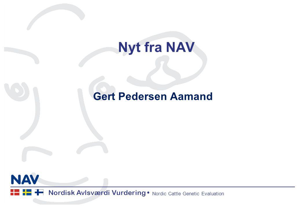 Nordisk Avlsværdi Vurdering Nordic Cattle Genetic Evaluation Nyt fra NAV Gert Pedersen Aamand