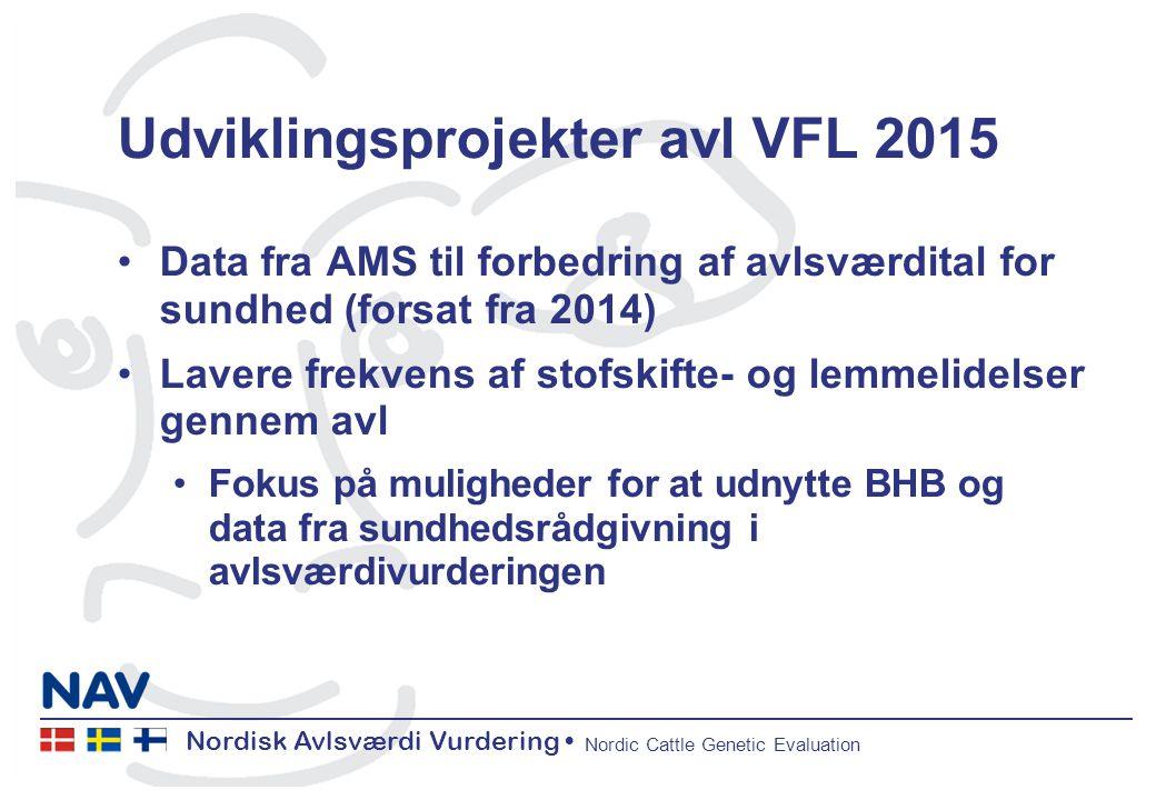Nordisk Avlsværdi Vurdering Nordic Cattle Genetic Evaluation Udviklingsprojekter avl VFL 2015 Data fra AMS til forbedring af avlsværdital for sundhed (forsat fra 2014) Lavere frekvens af stofskifte- og lemmelidelser gennem avl Fokus på muligheder for at udnytte BHB og data fra sundhedsrådgivning i avlsværdivurderingen
