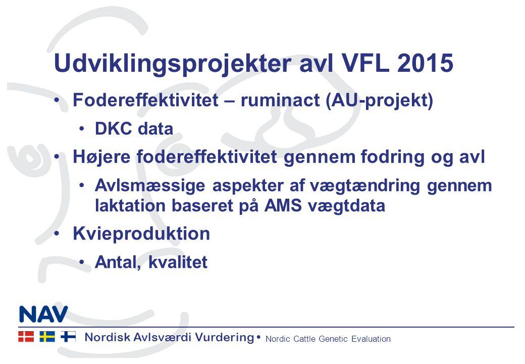 Nordisk Avlsværdi Vurdering Nordic Cattle Genetic Evaluation Udviklingsprojekter avl VFL 2015 Fodereffektivitet – ruminact (AU-projekt) DKC data Højere fodereffektivitet gennem fodring og avl Avlsmæssige aspekter af vægtændring gennem laktation baseret på AMS vægtdata Kvieproduktion Antal, kvalitet
