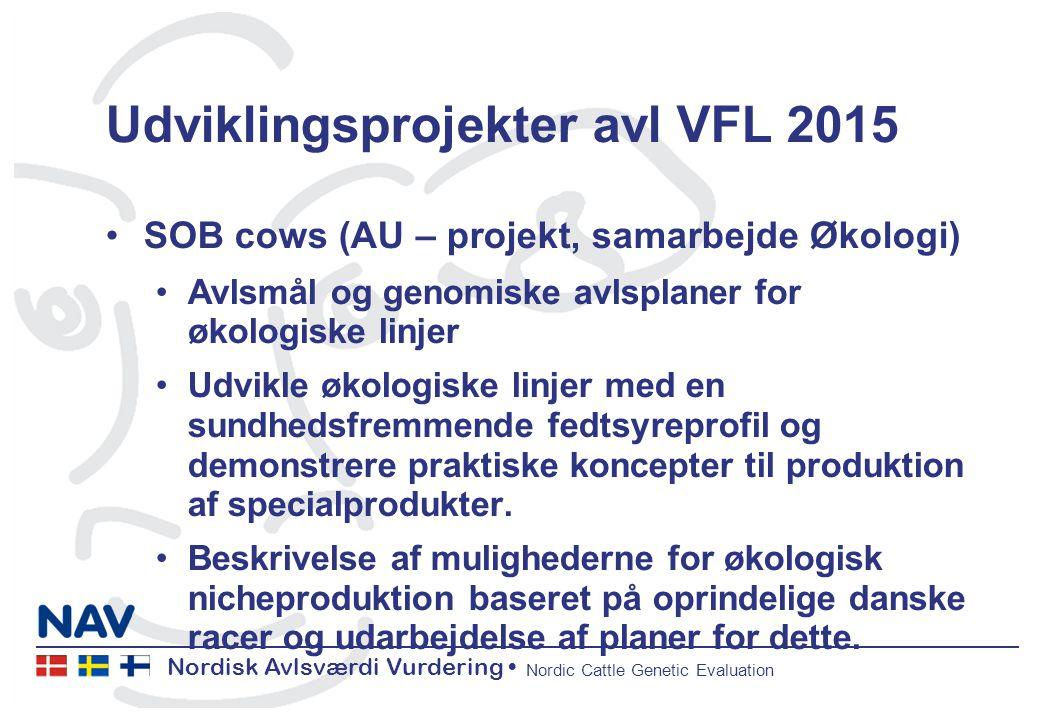 Nordisk Avlsværdi Vurdering Nordic Cattle Genetic Evaluation Udviklingsprojekter avl VFL 2015 SOB cows (AU – projekt, samarbejde Økologi) Avlsmål og genomiske avlsplaner for økologiske linjer Udvikle økologiske linjer med en sundhedsfremmende fedtsyreprofil og demonstrere praktiske koncepter til produktion af specialprodukter.