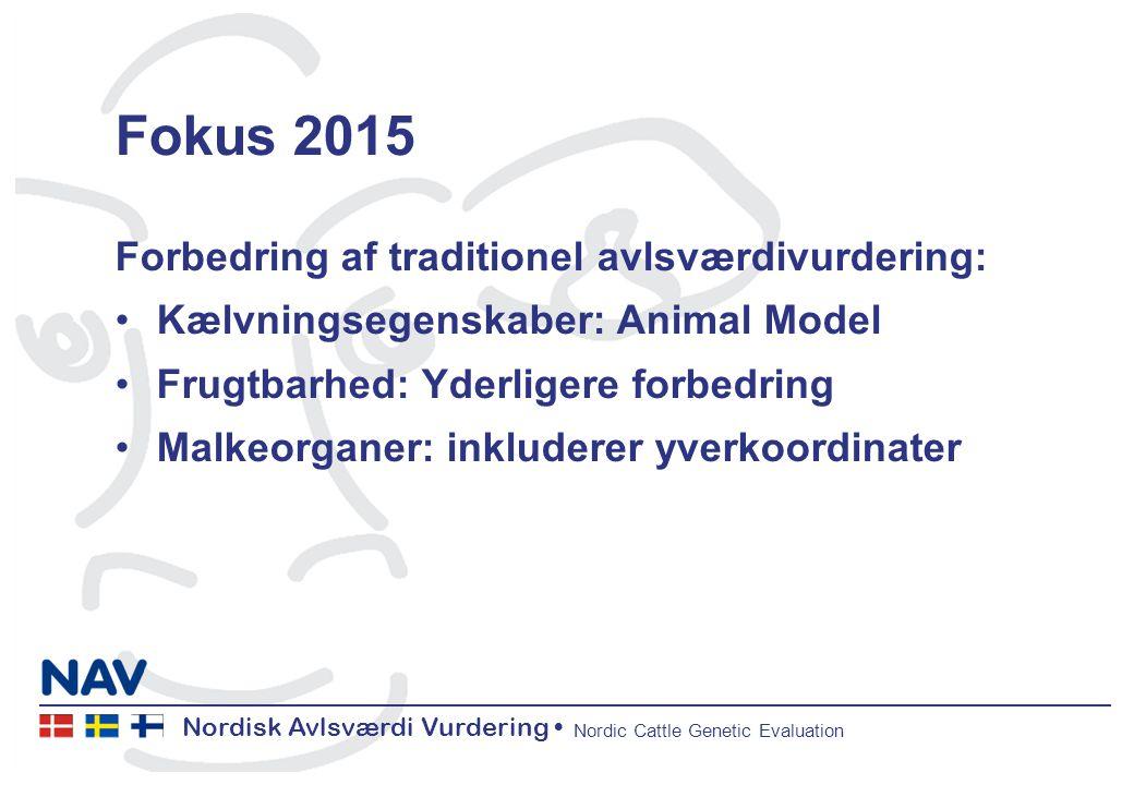 Nordisk Avlsværdi Vurdering Nordic Cattle Genetic Evaluation Fokus 2015 Forbedring af traditionel avlsværdivurdering: Kælvningsegenskaber: Animal Model Frugtbarhed: Yderligere forbedring Malkeorganer: inkluderer yverkoordinater