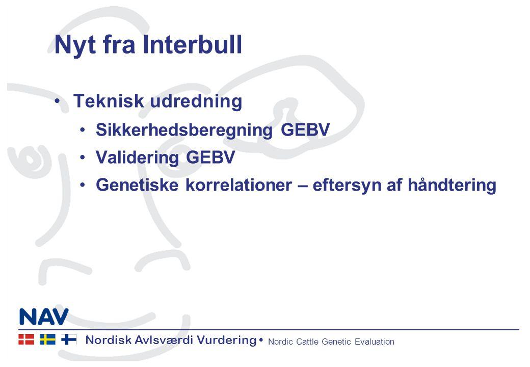 Nordisk Avlsværdi Vurdering Nordic Cattle Genetic Evaluation Nyt fra Interbull Teknisk udredning Sikkerhedsberegning GEBV Validering GEBV Genetiske korrelationer – eftersyn af håndtering