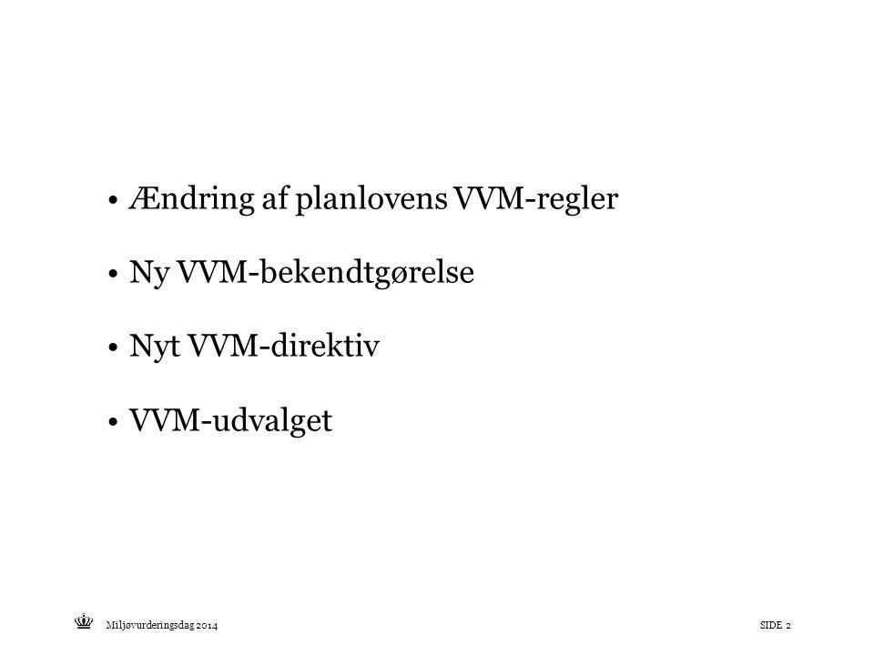 Tekst starter uden punktopstilling For at få punktopstilling på teksten (flere niveauer findes), brug >Forøg listeniveau- knappen i Topmenuen For at få venstrestillet tekst uden punktopstilling, brug >Formindsk listeniveau- knappen i Topmenuen Miljøvurderingsdag 2014SIDE 2 Ændring af planlovens VVM-regler Ny VVM-bekendtgørelse Nyt VVM-direktiv VVM-udvalget