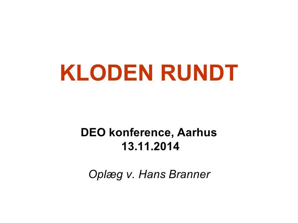 KLODEN RUNDT DEO konference, Aarhus 13.11.2014 Oplæg v. Hans Branner