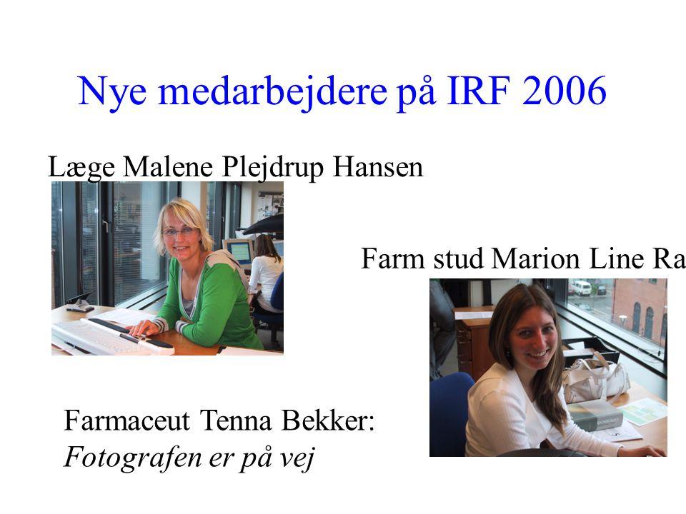 Nye medarbejdere på IRF 2006 Læge Malene Plejdrup Hansen Farm stud Marion Line Rames Farmaceut Tenna Bekker: Fotografen er på vej