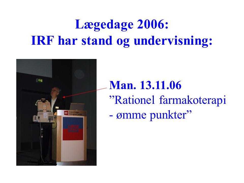 Lægedage 2006: IRF har stand og undervisning: Man. 13.11.06 Rationel farmakoterapi - ømme punkter