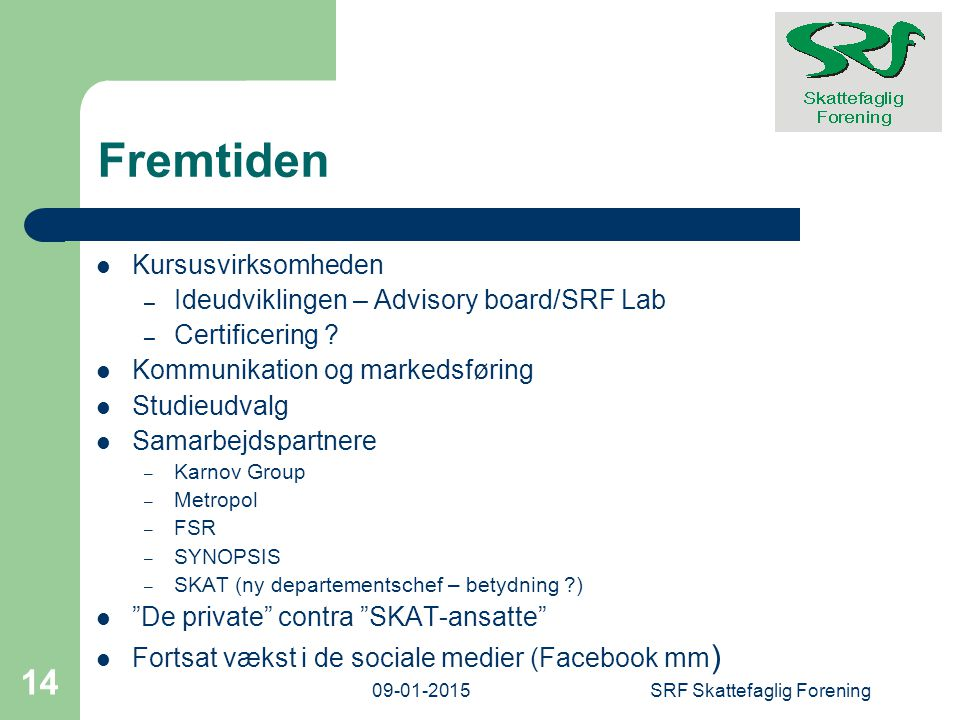 Fremtiden Kursusvirksomheden – Ideudviklingen – Advisory board/SRF Lab – Certificering .
