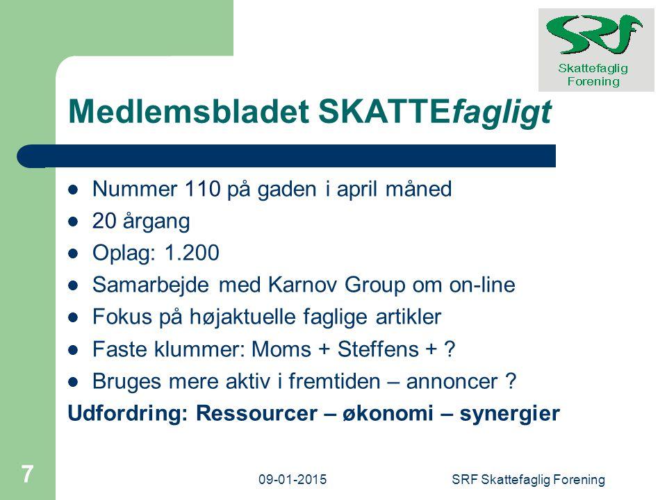 Medlemsbladet SKATTEfagligt Nummer 110 på gaden i april måned 20 årgang Oplag: 1.200 Samarbejde med Karnov Group om on-line Fokus på højaktuelle faglige artikler Faste klummer: Moms + Steffens + .