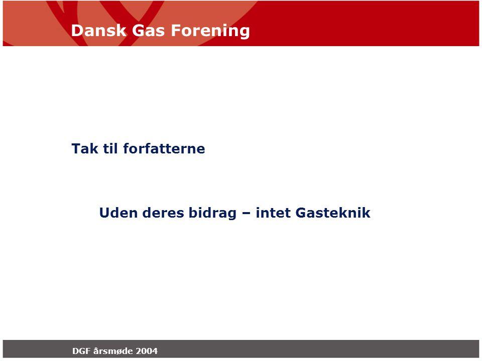 Dansk Gas Forening DGF årsmøde 2004 Tak til forfatterne Uden deres bidrag – intet Gasteknik